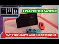 I Played The Nintendo Switch! My Thoughts and Impressions.