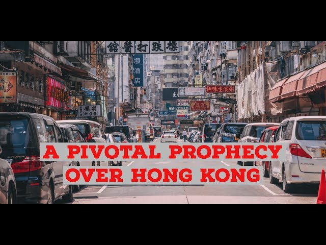 A Pivotal Prophecy Over Hong Kong