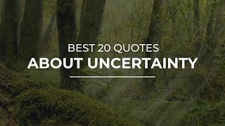 Best 20 Quotes about Uncertainty | Amazing Quotes | Beautiful Quotes