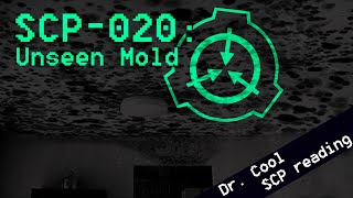 SCP-020 - [Unseen Mold] - SCP File - (Dr. Cool/ Cl...