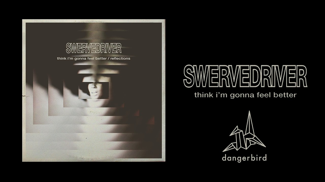 Swervedriver — Think Im Gonna Feel Better