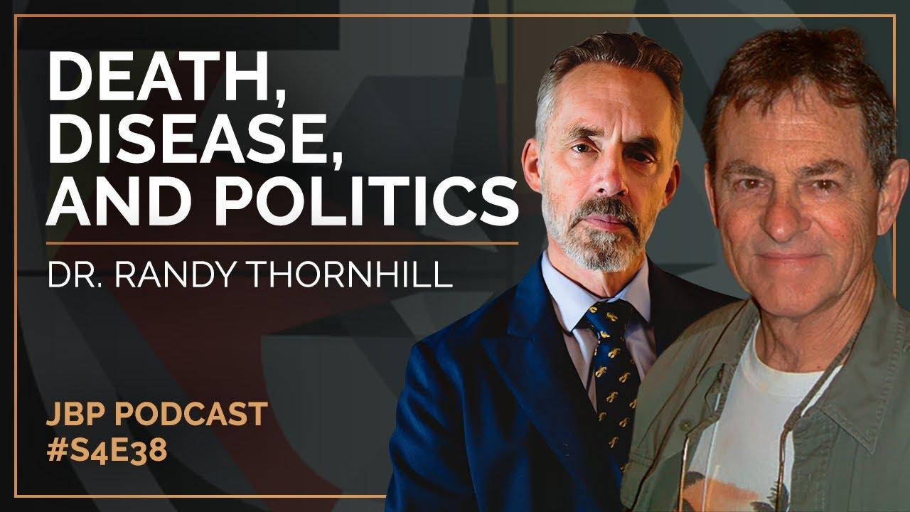 Death, Disease, and Politics | Dr. Randy Thornhill | The Jordan B. Peterson Podcast - S4: E:38