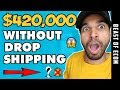 This Product Did $420,000 WITHOUT Drop shipping OR Shopify - (4 Lessons To Learn)