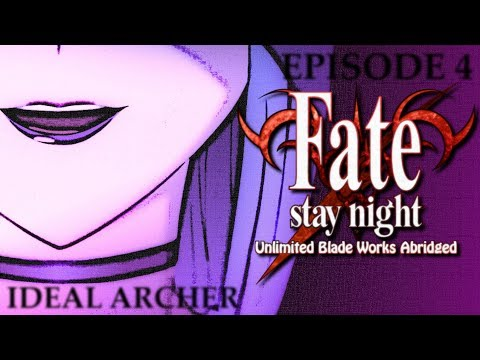 Fate/Stay Night: Unlimited Blade Works Abridged Ep4 - Ideal Archer
