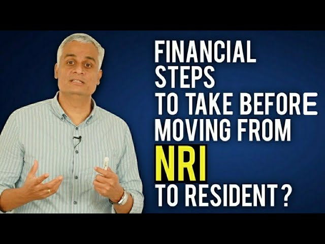 Financial steps to take before moving from NRI to Resident ?