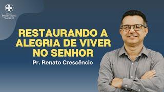 Palavra viva | Restaurando a alegria de viver no Senhor | Pr. Renato Crescêncio