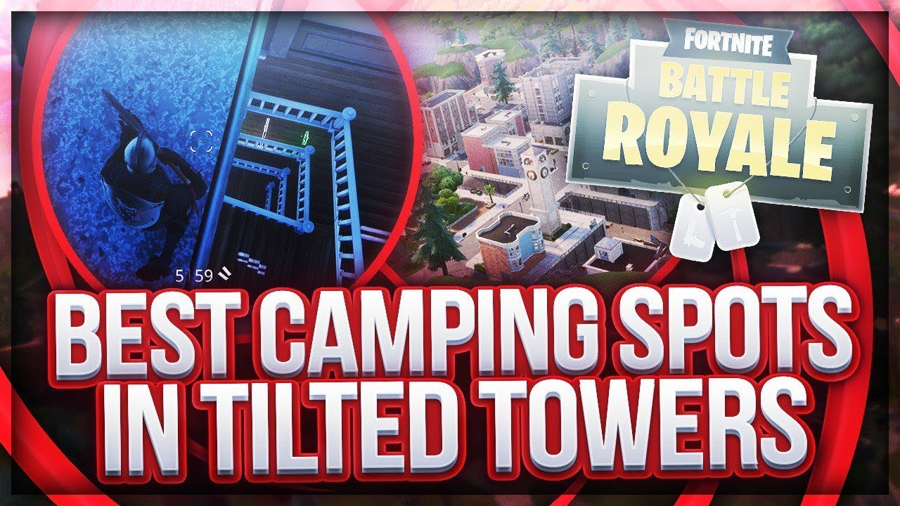 Tilted Edition Spots In Best Camping Towers Fortnite trdxhQCs