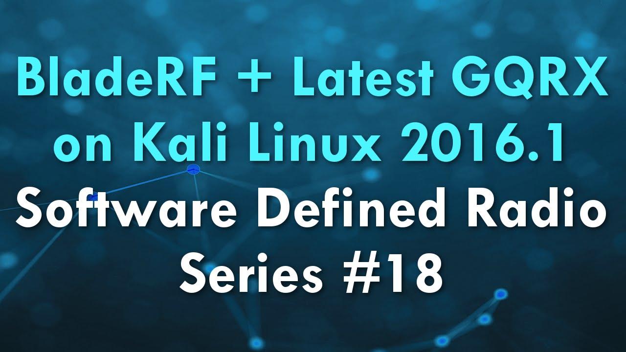 BladeRF + Latest GQRX on Kali Linux 2016 1 - Software Defined Radio Series  #18