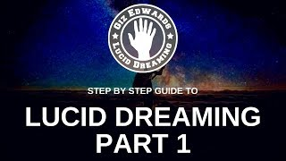 Step by Step Guide for Lucid Dreaming Part 1