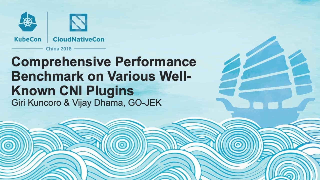 Comprehensive Performance Benchmark on Various Well-Known CNI Plugins - Giri Kuncoro & Vijay Dhama