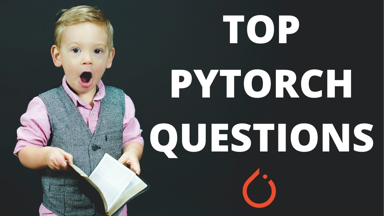 10 Hours of TOP PyTorch Questions