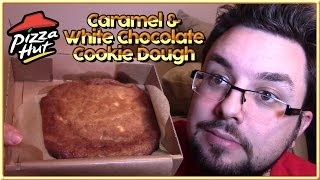 Pizza Hut Caramel & White Chocolate Cookie Dough Review