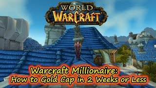 World of Warcraft Millionaire: Secret to Gold Cap in Less than 2 Weeks! Great Youtube Guide!