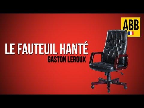 LE FAUTEUIL HANTE: Gaston Leroux - Livre Audio COMPLET (en Francais)