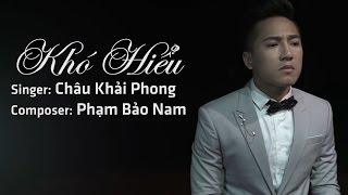 MV Khó Hiểu - Châu Khải Phong