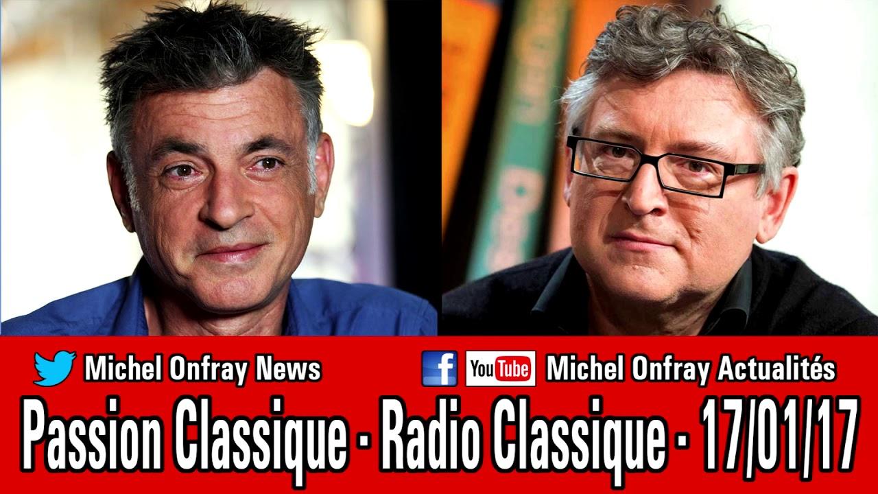 michel onfray passion classique olivier bellamy radio classique 17 01 2017