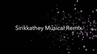 Sirikkadhey Musical Remix
