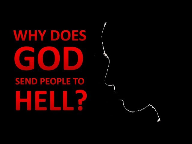 Why God sends people to Hell
