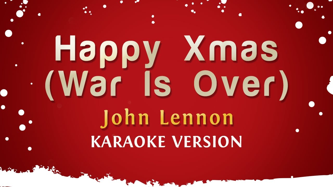 John Lennon Happy Xmas War Is Over Karaoke Version Youtube