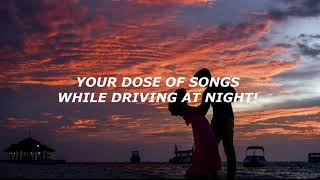 because your dose of songs while driving at night