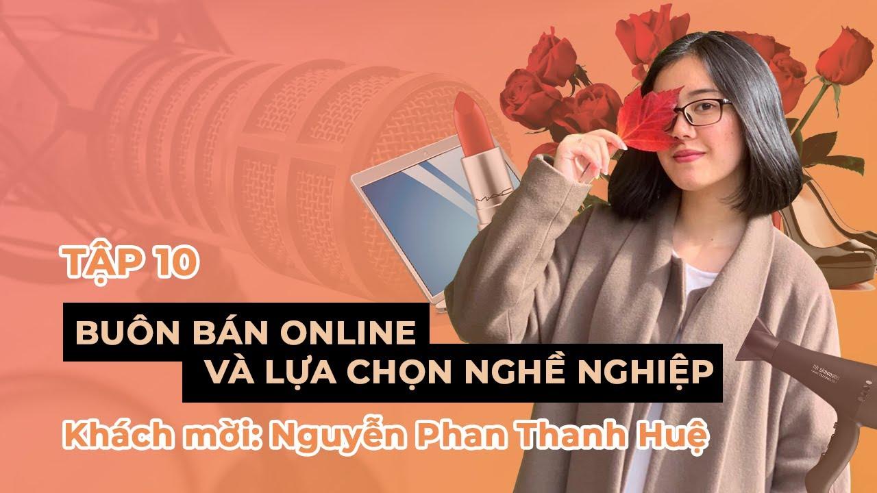 NGND PODCAST | Tập 10: Buôn bán online và Lựa chọn nghề nghiệp – Nguyễn Phan Thanh Huệ