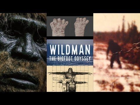 NEW BIGFOOT DOCUMENTARY - Wildman: The Bigfoot Odyssey - (2018 Sasquatch Documentary)