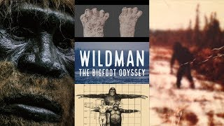 NEW BIGFOOT DOCUMENTARY - Wildman: The Bigfoot Odyssey - (2018 Sasquatch Documentary)