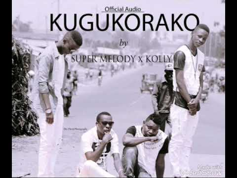 Kugukorako by Super Melody Team ft Kolly da Magic (prod.by.Djkolly x Hotmix)