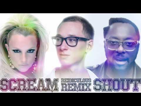 william  Scream & Shout ft Britney Spears Remix Reidiculous