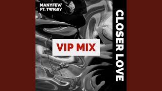 Play Closer Love (ManyFew VIP MIX)