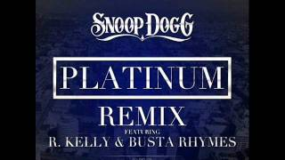 "Snoop Dogg Ft R.Kelly & Busta Rhymes- ""Platinum"" (Remix)"