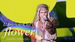 Gambar cover L'Arc~en~Ciel - flower | Subtitle Indonesia | 25th L'Anniversary LIVE