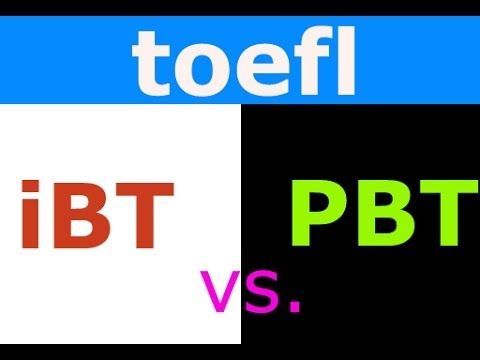 Toefl IBT Vs. PBT. Which One Should I Take?