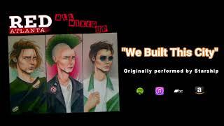 Red Atlanta - We Built This City (Starship cover)