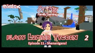 SFG - Roblox - Lumber Tycoon 2 - EP11 - Shenanigans!