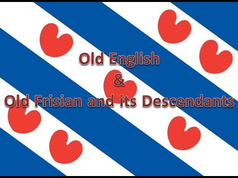 Old English & Old Frisian and its Descendants