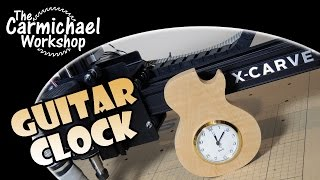 Guitar Clock - X-Carve CNC Project and Fold-Up Workstation Update