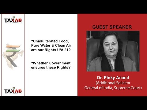 Dr Pinky Anand on Our Rights for Unadulterated Food, Pure Water & Clean Air U/A 21 of Constitution