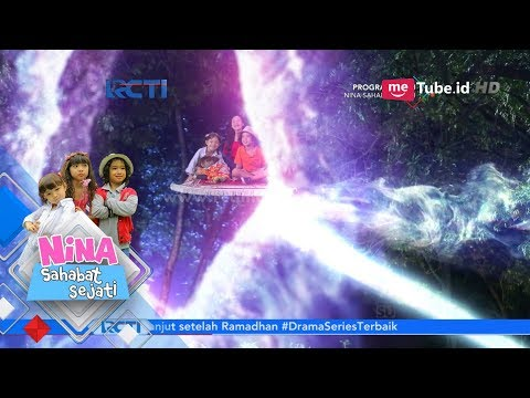 NINA SAHABAT SEJATI - Gerbang Portal Tertutup  Apakah Nina dan Teman Teman Terjebak [9 Juni 18]