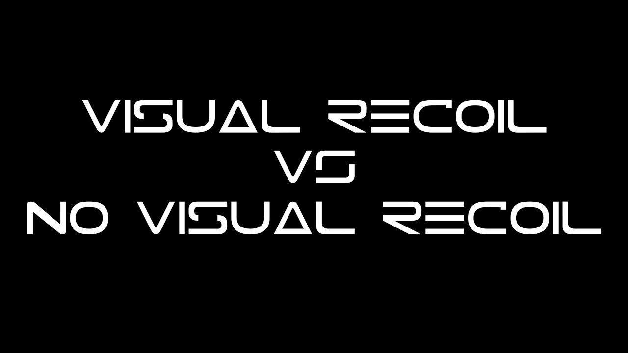 Visual Recoil vs  no Visual Recoil