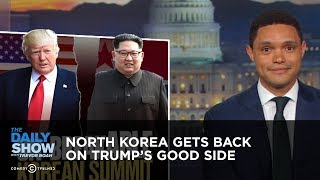 North Korea Gets Back on Trump's Good Side | The Daily Show