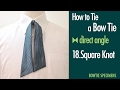 How to Tie a Bow Tie/18.Square Knot direct angle/BowTie Specimens