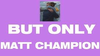 GINGER But Only Matt Champion