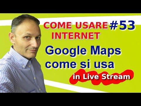 # 53 Google Maps cos'è e come si usa - Live Stream Come usare internet