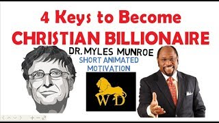 4  Keys To Become CHRISTIAN BILLIONAIRE by Dr Myles Munroe