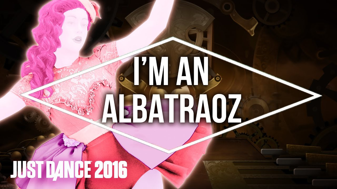 Just Dance 2016 - I'm An Albatraoz by AronChupa - Official [US]