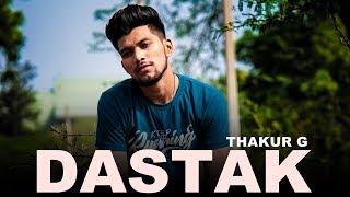 DASTAK | THAKUR G | THE STARTIST | Latest Hindi Rap Song |  2018