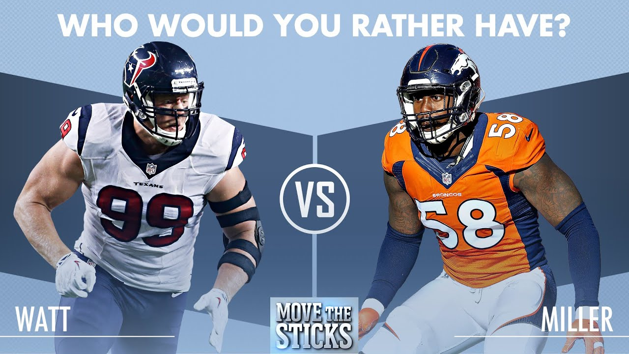 Who s Better J J Watt or Von Miller Move the Sticks