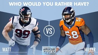 Who Would You Rather Have: J.J. Watt or Von Miller? | Move the Sticks | NFL