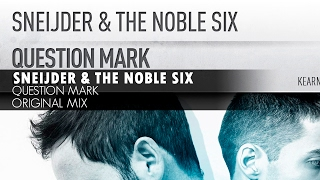 Sneijder & The Noble Six - Question Mark (Original Mix)